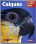 Caiques: A Complete Owner's Manual
