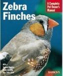 Zebra Fiches: A Complete Pet Owner's Manual