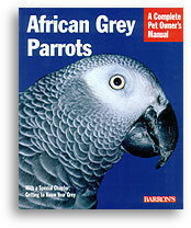 African Grey Parrots: A Complete Owner's Manual