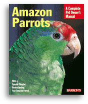 Amazon Parrots: A Complete Owner's Manual